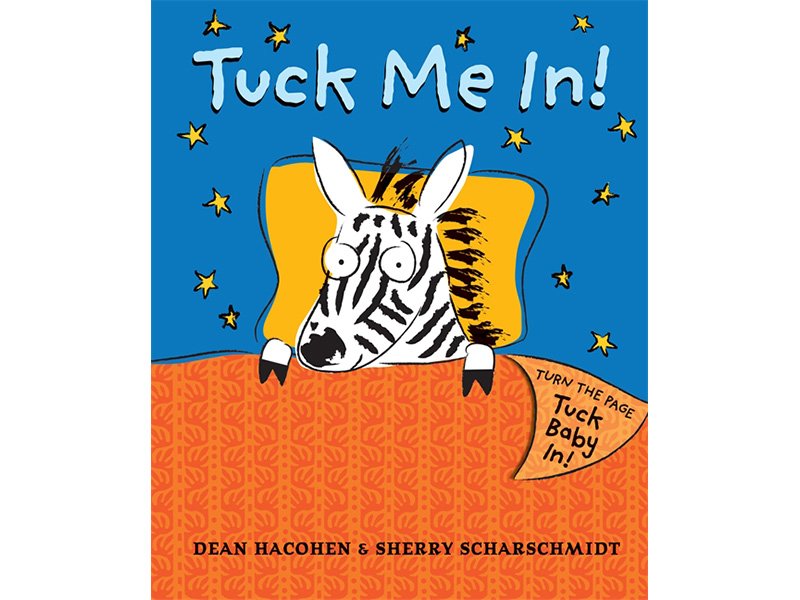 Tuck Me In! Written by Dean Hacohen, Illustrated by Sherry Scharschmidt