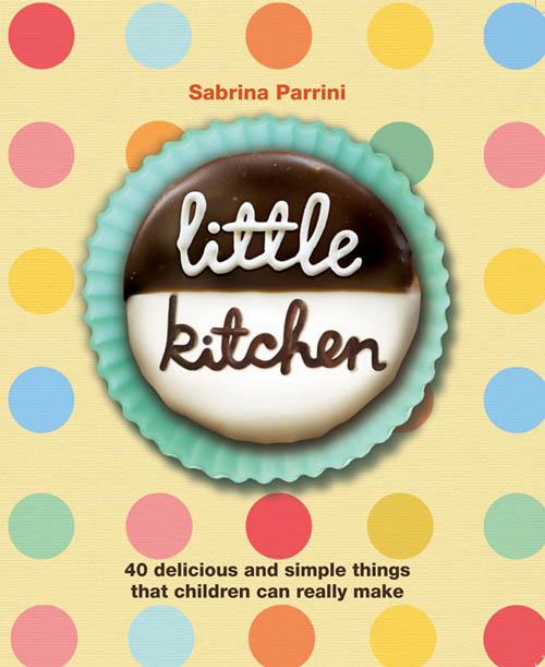 Sabrina Parrini Little Kitchen cookbook