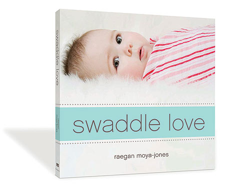 Swaddle Love by R Moya-Jones