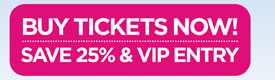 Buy Tickets Now - Save 25% & VIP Entry