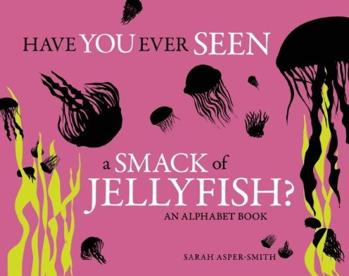 Have you ever seen a smack of jellyfish by Sarah Asper-Smith