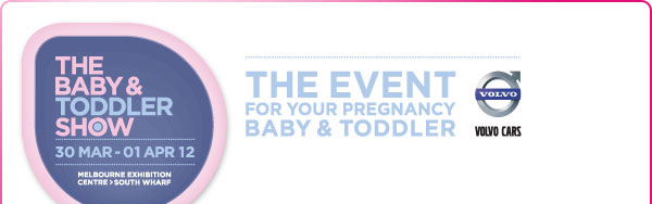 The Baby & Toddler Show, 30 Mar - 01  Apr 12, Melbourne Exhibition Centre