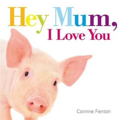 Hey-Mum-I-Love-You-Corinne-Fenton-2