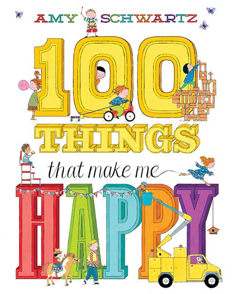 100 Things That Make Me Happy Amy Schwartz 1 Things that make me happy? This book.