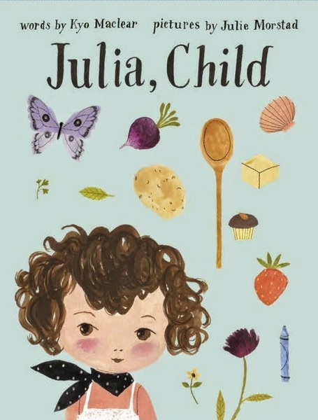 Julia child kyo maclear 15 A cooking story to be savoured