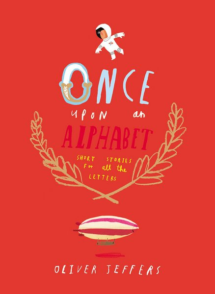 once upon an alphabet oliver jeffers 1 The alphabet gets the Oliver Jeffers treatment